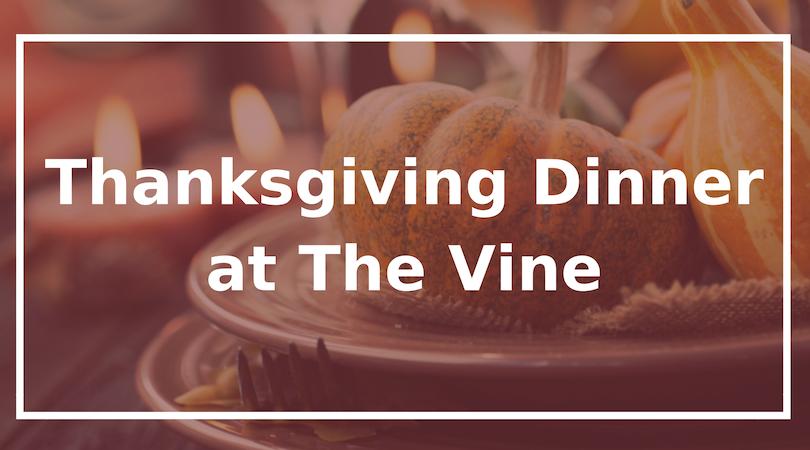 Thanksgiving Dinner at the Vine
